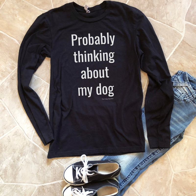 Thinking About My Dog Long Sleeve