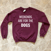 Weekends Are For The Dogs Sweatshirt