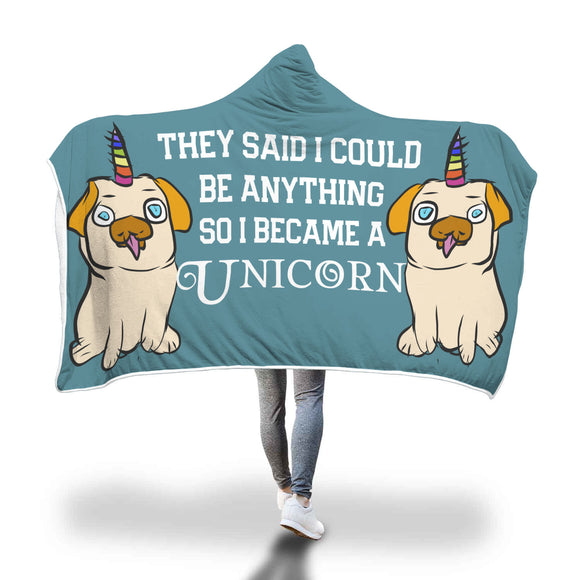 My Shimmering Unicorn They Said I Could Be Anything So I Became A Univorn Pug Hooded Blanket