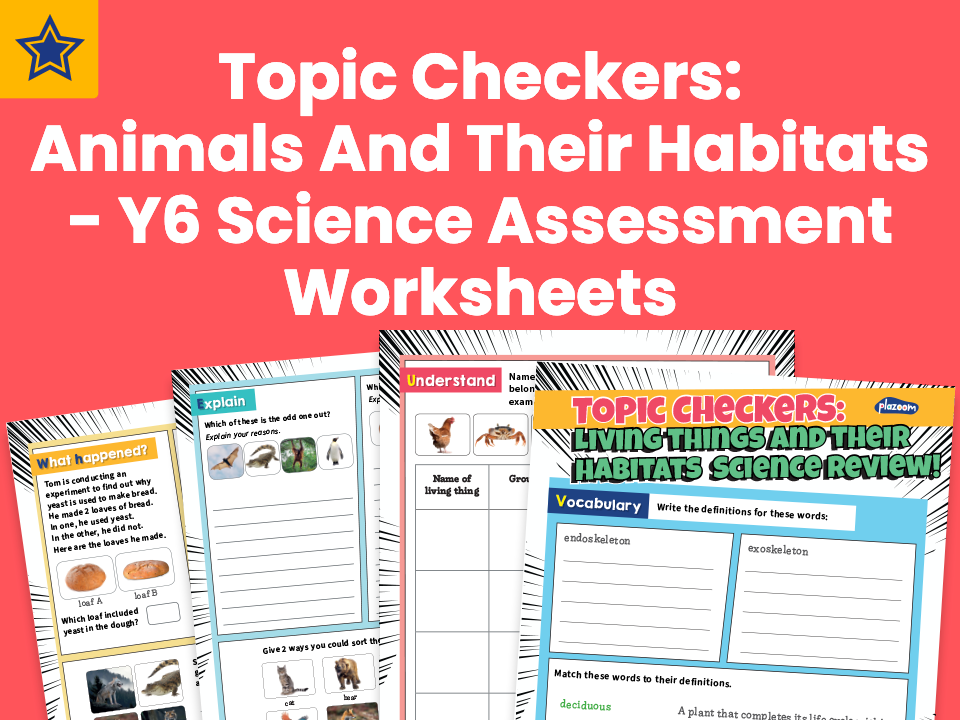 Topic Checkers Animals and their Habitats – Year 6 Science Assessment Worksheets