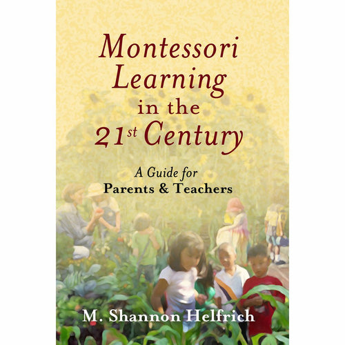 Montessori Learning in the 21st Century:  A Guide for Parents & Teachers 533000