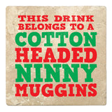 "Set of 4 Absorbent Stone 4"" Holiday Christmas Drink Coasters, This Drink Belongs To A Cotton Headed Ninny Muggins"