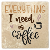 "Set of 4 Absorbent Stone 4"" Coffee Gift Coasters, Everything I Need Is Coffee"