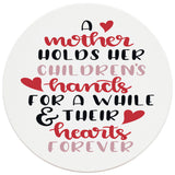 "4"" Round Ceramic Coasters - Mother Holds Her Childrens Hearts Forever, Set of 4"