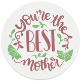 "4"" Round Ceramic Coasters - You're The Best Mother, Set of 4"