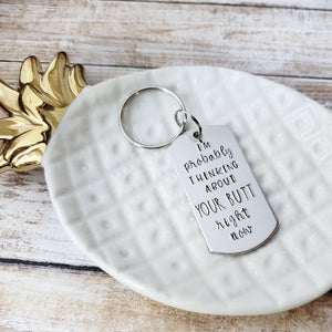 I'm Probably Thinking About Your Butt Right Now Keychain