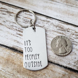 It's Too Peopley Outside Keychain