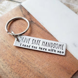 Drive Safe Handsome I Need You Here With Me Key Chain