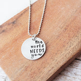 The World Needs You Necklace