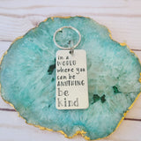 In A World Where You Can Be Anything Be Kind Keychain