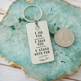 I See You - I Hear You - I Stand With You Keychain
