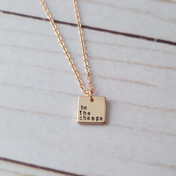 Be The Change Tiny Rose Gold Square Necklace - Choose Your Text