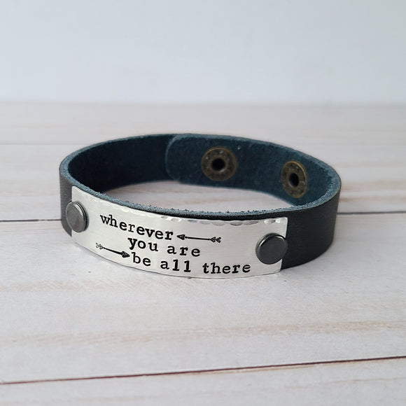 Wherever You Are Be All There - Black Leather Cuff Bracelet