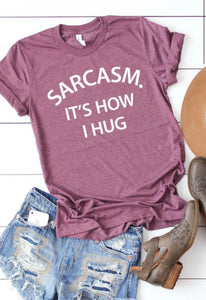 Sarcasm.  It's How I Hug.