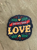 All You Need is Love - 3in Sticker by Kelly Design Company
