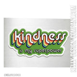Kindness is my superpower- 2.5in Sticker by Kelly Design Company
