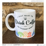 I Just Want To Drink Coffee and Go To Disney World ceramic mug by Kelly Design Company