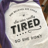 """She Believed She Could... but She Was Tired"" -  Next Level unisex raglan 3/4 shirt"