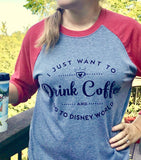 I just want to drink coffee and go to Disney World tee -  Next Level unisex raglan 3/4 shirt