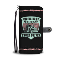 Protected By a Bad Ass Truck Driver Wallet Case