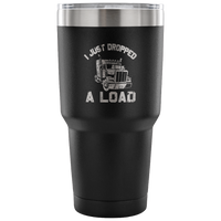 30 Ounce Vacuum Tumbler - Just Dropped A Load