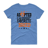 Adopted is My Favorite Breed Women's short sleeve t-shirt