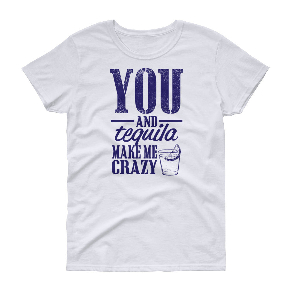 You and Tequila Make Me Crazy Women's short sleeve t-shirt