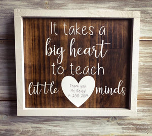 "Teacher Sign- ""It takes a big heart to teach little minds"""