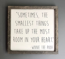 """Sometimes the smallest things.."" Winnie the Pooh quote sign g"