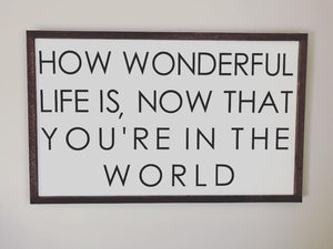 """How wonderful life is.."" Elton John quote sign"