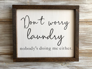 """Don't worry laundry...."" Quote sign"
