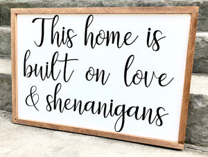 """This home is build on Love and Shenanigans"" Quote sign"