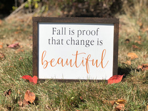 """Fall is proof, change is beautiful"" sign"