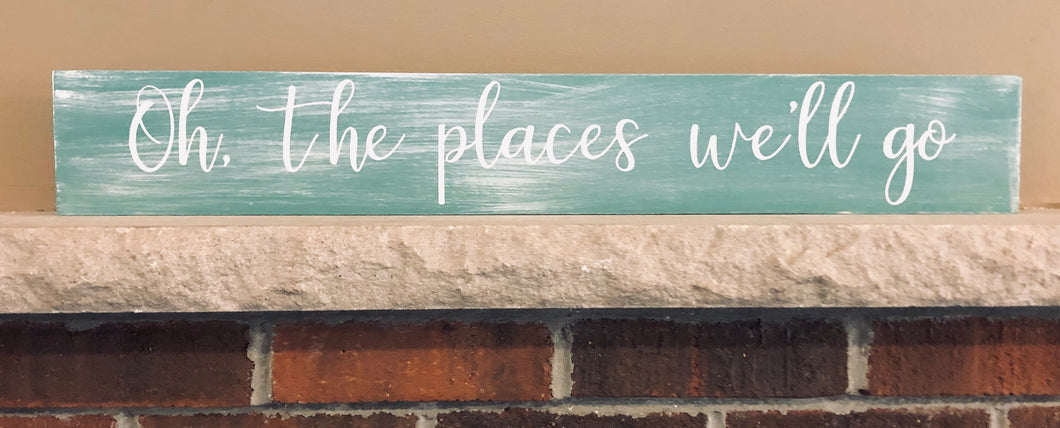 """Oh the places we'll go"" quote sign"