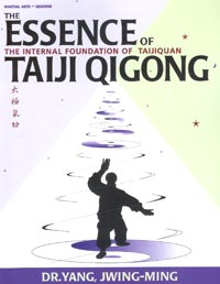 The Essence of Taiji Qigong - The Internal Foundation of Taijiquan