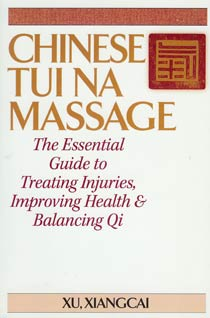 Chinese Tui Na Massage - The Essential Guide to Treating Injuries, Improving Health, and Balancing Qi