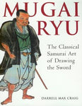 Mugai Ryu - The Classical Samurai Art of Drawing the Sword