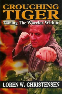 Crouching Tiger: Taming the Warrior Within By Loren W. Christensen
