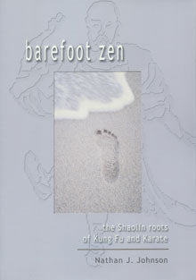 Barefoot Zen The Shaolin Roots of Kung Fu and Karate