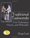 Traditional Kaekwondo Core Techniques History and Philosophy by Doug Cook
