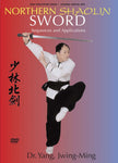 Northern Shaolin Sword Sequences and Applications by Dr Yang Jwing-Ming