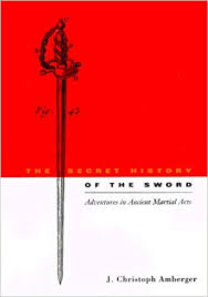 The Secret History of the Sword: Adventures in Ancient Martial Arts