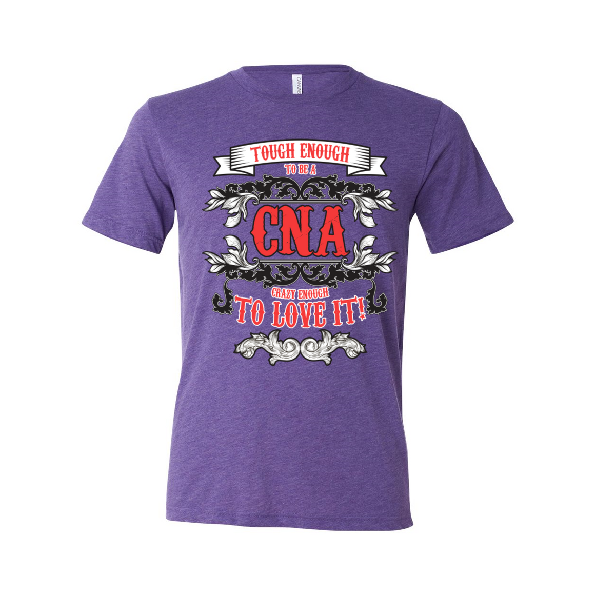 Tough Crazy CNA Certified Nursing Assistant T