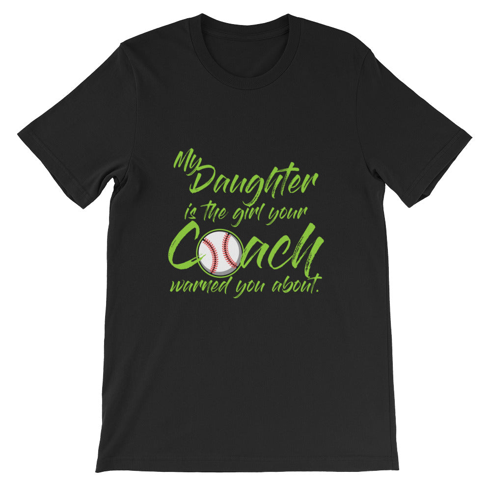 My Daughter is the Girl Your Coach Warned You Softball Mom Shirt / Softball Dad Shirt for Men and Women