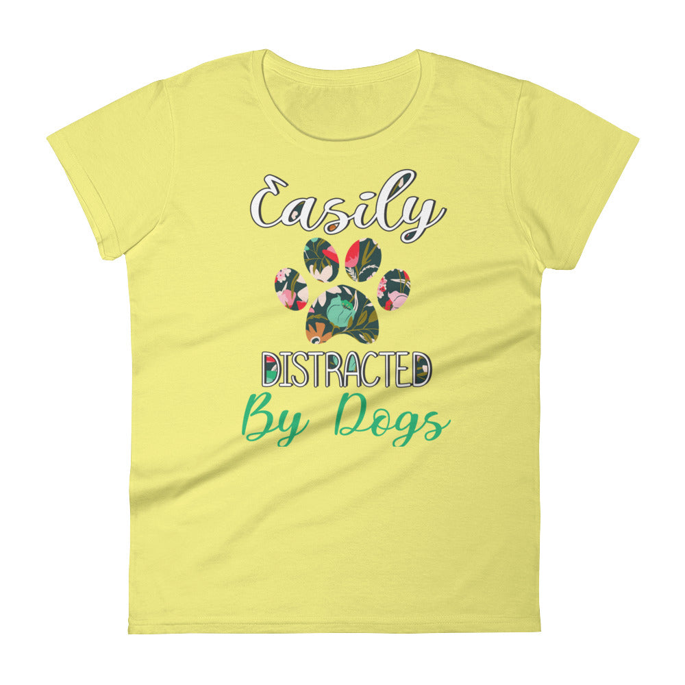 Easily Distracted by Dogs Shirt - Dog Mom Dog Lovers Gifts