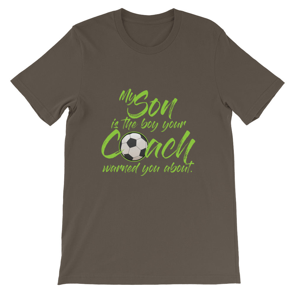My Son is the Boy Your Coach Warned You Soccer Mom Shirt / Soccer Dad Shirt for Men and Women