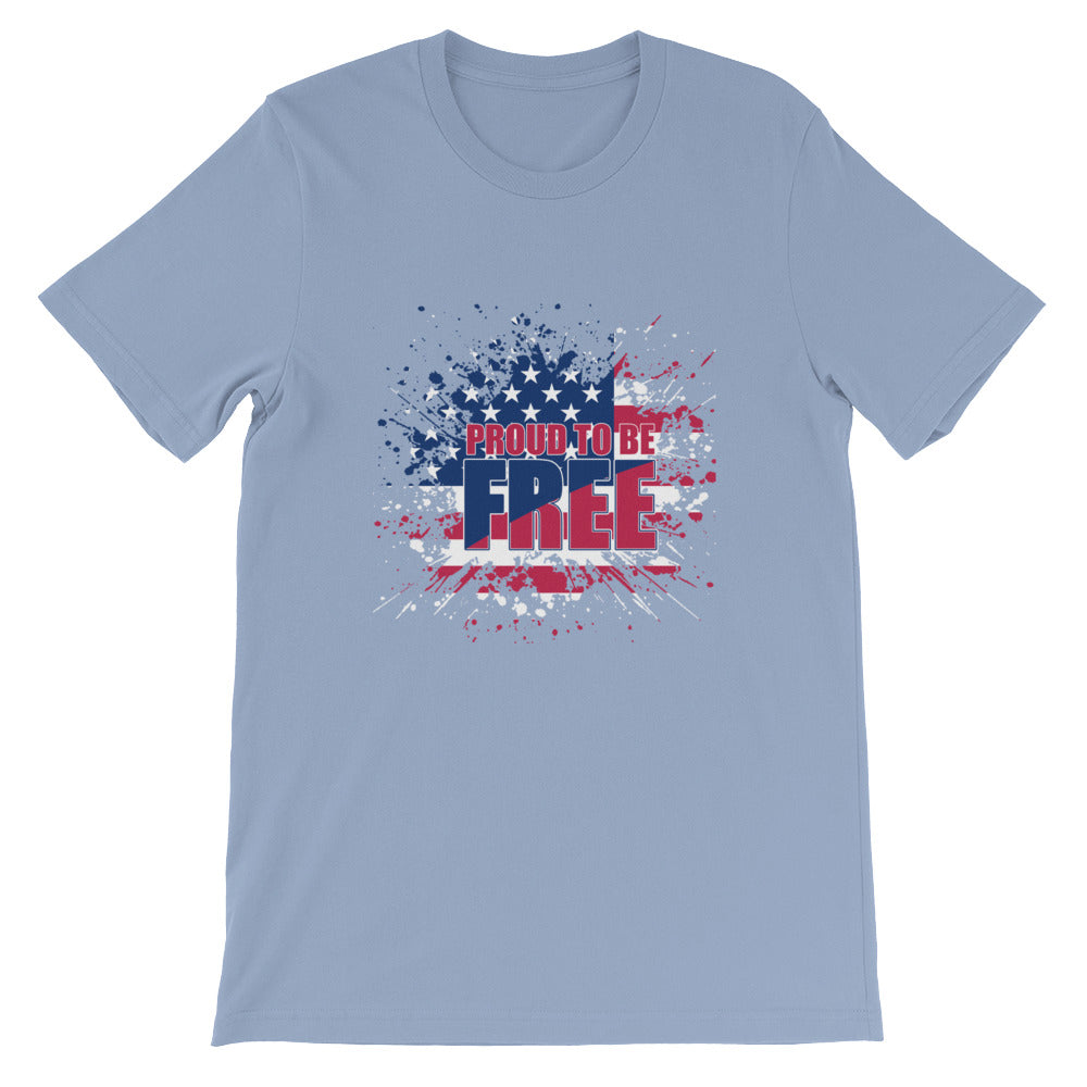 Proud to be Free Patriotic Tshirt for Men & Women - Great for 4th of July
