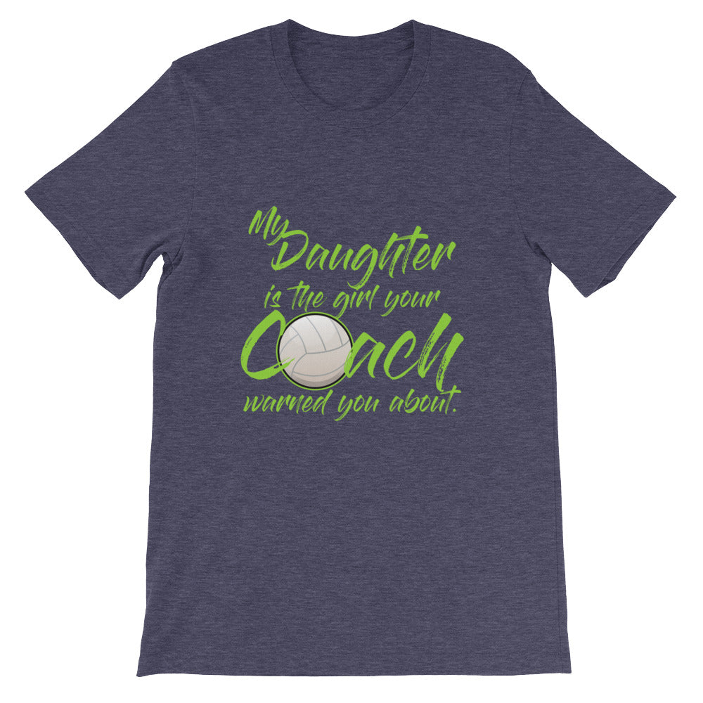 My Daughter is the Girl Your Coach Warned You About Volleyball Mom Shirt / Volleyball Dad Shirt