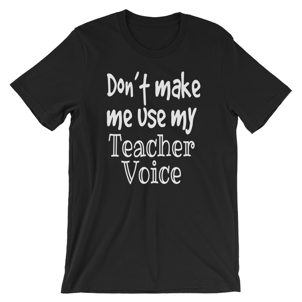 Dont Make Me Use My Teacher Voice Funny Appreciation T-Shirt Cute Elementary Kindergarten Pre-K Teaching Gifts