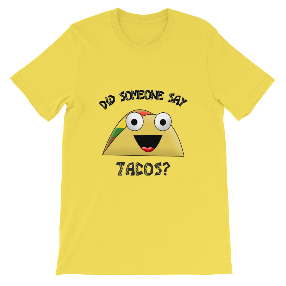 Did Someone Say Tacos? Taco Lover's Funny Novelty T Shirt Great for Cinco De Mayo!